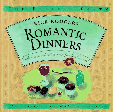 Romantic Dinners: Surefire Recipes and Exciting Menus for a Flawless Party! (The Perfect Party) (0446910953) by Rick Rodgers