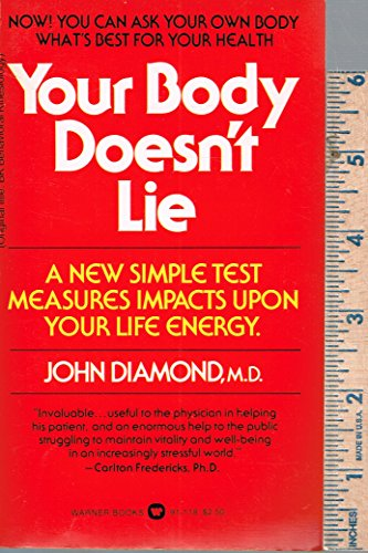 """9780446911184: YOUR BODY DOESN""""T LIE: How to Increased Your Life Energy Through Behavioral Kinesiology"""