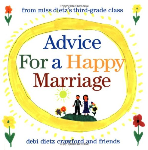 Advice for a Happy Marriage: From Miss Dietz's Third-Grade Class: Crawford and Friends, Debi ...