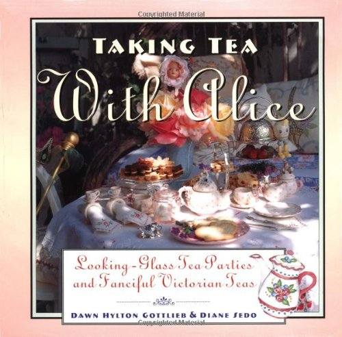 9780446911733: Taking Tea with Alice: Looking-Glass Tea Parties and Fanciful Victorian Teas