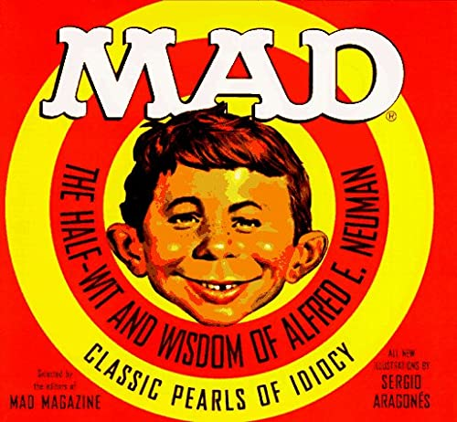 9780446912006: Mad: The Half-Wit and Wisdom of Alfred E. Neuman