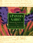A Painter's Garden: Cultivating the Creative Life: Walker, Christine
