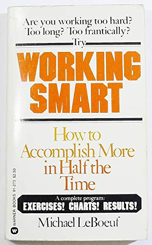 9780446912730: Working Smart: How to Accomplish More in Half the Time