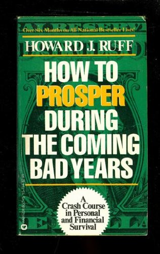 How to Prosper During the Coming Bad: Howard J. Ruff
