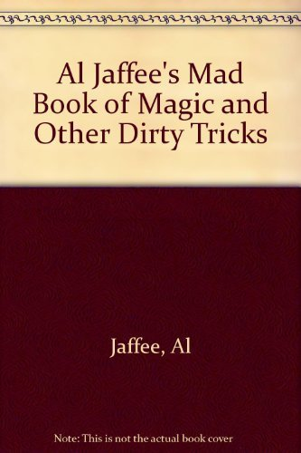 Al Jaffee's Mad Book of Magic and Other Dirty Tricks: EDITORS OF MAD MAGAZINE