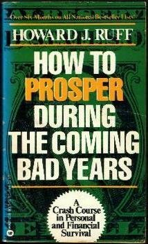 How to Prosper During the Coming Bad Years