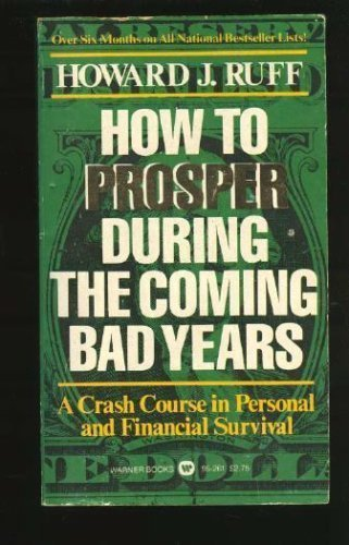 How to Prosper in the Coming Bad: Ruff, Howard J.