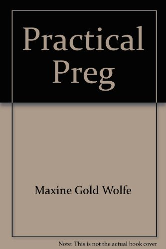Practical pregnancy: All that's different in life because you're pregnant: Wolfe, Maxine ...