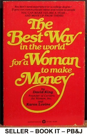 9780446975155: The best way in the world for a woman to make money: The founder of Careers for Women tells how to get in and move up through executive sales