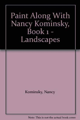 Paint Along With Nancy Kominsky, Book 1 - Landscapes (9780446978804) by Nancy Kominsky