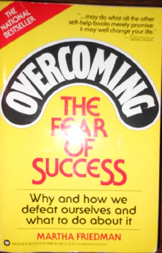 9780446979986: Overcoming the Fear of Success: Why and How We Defeat Ourselves and What to Do About It