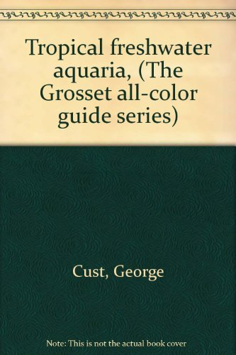 9780448008691: Tropical freshwater aquaria, (The Grosset all-color guide series)