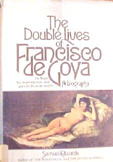 The double lives of Francisco de Goya,: Gerson, Noel Bertram