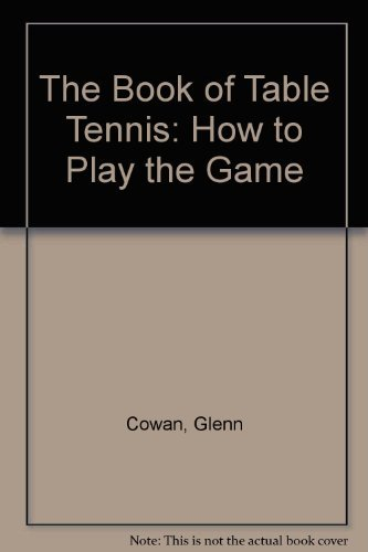 The book of table tennis;: How to: Cowan, Glenn