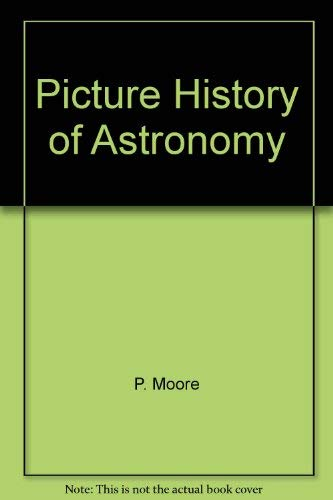 The Picture History Of Astronomy.: Moore, Patrick
