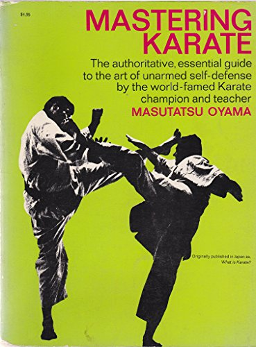 9780448017471: Mastering Karate: The Authoritative, Essential Guide to the Art of Unarmed Self-Defense by the World-famed Karate Champion and Teacher