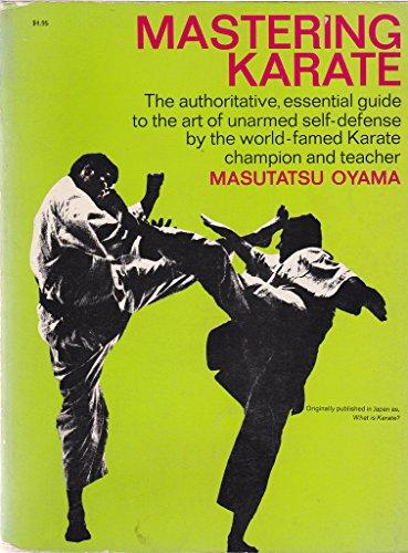 Mastering Karate: The Authoritative, Essential Guide to: Oyama, Masutatsu