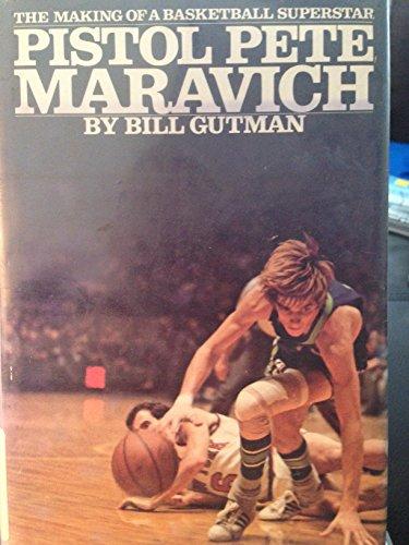 PISTOL PETE MARAVICH: THE MAKING OF A BASKETBALL SUPERSTAR: Gutman, Bill