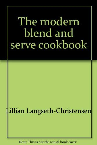 The modern Blend and Serve cookbook: Lilian Langseth-christensen