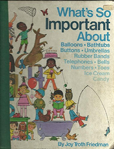 What's so important about balloons, bathtubs, buttons, umbrellas, rubber bands, telephones, bells, numbers, toes, ice cream, candy (0448024985) by Joy Troth Friedman