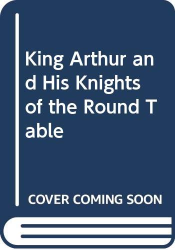 Stock image for King Arthur and His Knights of the Round Table for sale by ThriftBooks-Dallas