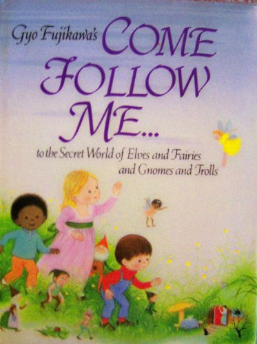 9780448043036: Gyo Fujikawa's Come Follow Me to the Secret World of Elves and Fairies and Gnomes and Trolls