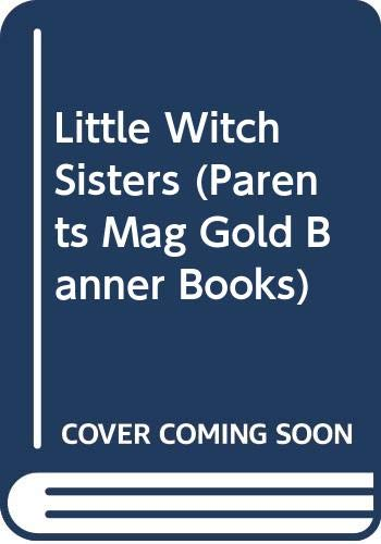 9780448043364: Little Witch Sisters (Parents Mag Gold Banner Books)