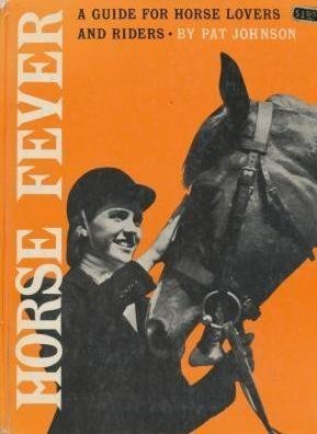 Horse Fever : A Guide for Horse Lovers and Riders: Pat Johnson