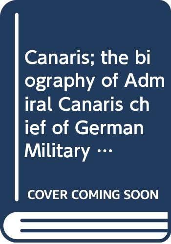 9780448116211: Canaris; the biography of Admiral Canaris, chief of German Military Intellige...