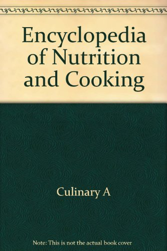 Encyclopedia of Nutrition and Cooking: Culinary A