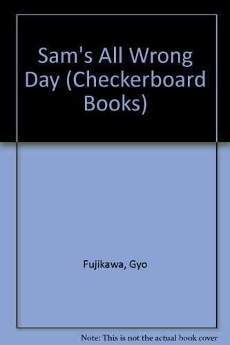 Sam's All Wrong Day (Checkerboard Books) (9780448117553) by Gyo Fujikawa