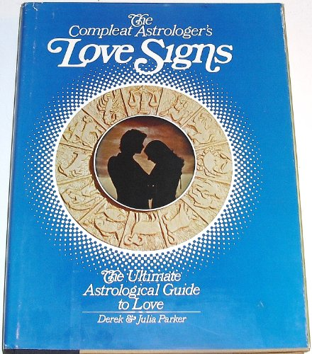 The Compleat Astrologer's Love Signs: The Ultimate Astrological Guide to Love