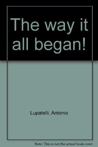 The Way It All Began.: Lupatelli, Anthony and