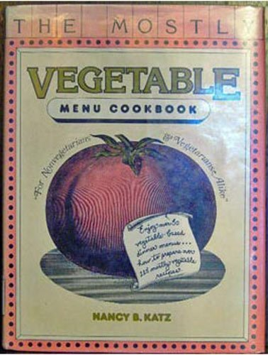 The Mostly Vegetable Menu Cookbook