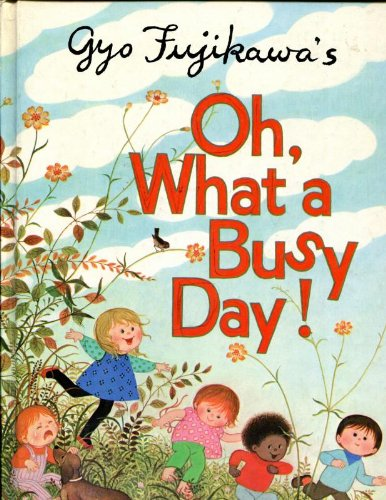 Oh What A Busy Day (9780448125114) by Gyo Fujikawa