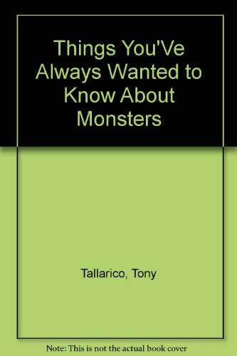 Things You'Ve Always Wanted to Know About Monsters: Tallarico, Tony