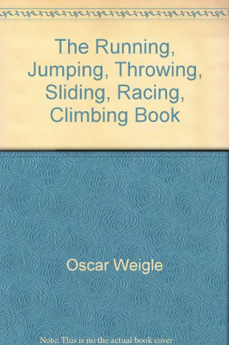The Running, Jumping, Throwing, Sliding, Racing, Climbing: Oscar Weigle; Illustrator-Anthony