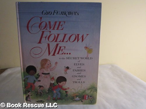 9780448136035: Gyo Fujikawa's Come follow me ... to the secret world of elves and fairies and gnomes and trolls