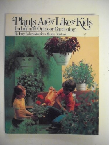 Plants Are Like Kids, Indoor and Outdoor Gardening -1978 publication. (0448146169) by Baker, Jerry