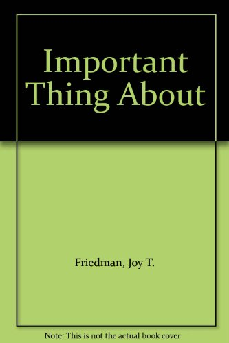 Important Thing About: Friedman, Joy Troth