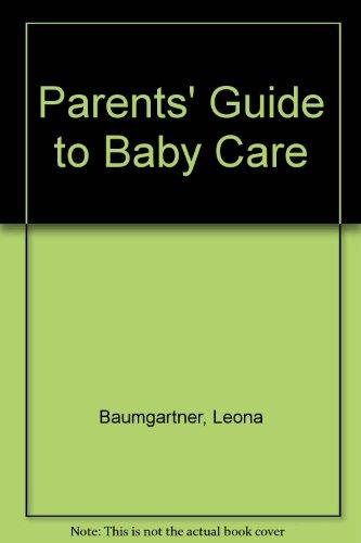 Parents' Guide to Baby Care: Baumgartner, Leona; etc.