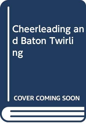 9780448156866: Cheerleading and Baton Twirling