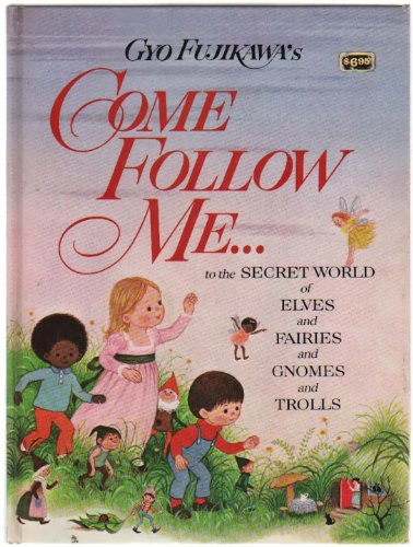 9780448165455: Come Follow Me...to the Secret World of Elves and Fairies and Gnomes and Trolls