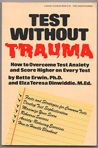Test without trauma: How to overcome test anxiety and score higher on every test: Erwin, Bette