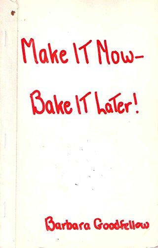 Make It Now Bake It Later: Goodfellow, Barbara
