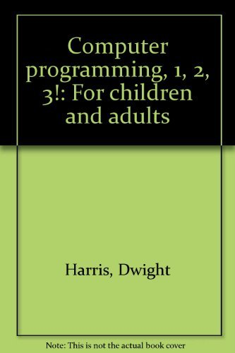 Computer programming, 1, 2, 3!: For children: Dwight Harris