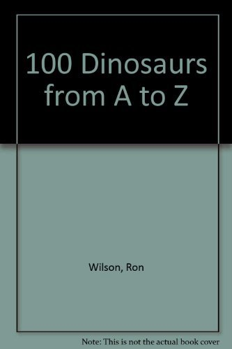 100 Dinosaurs From A to Z.: Wilson, Ron