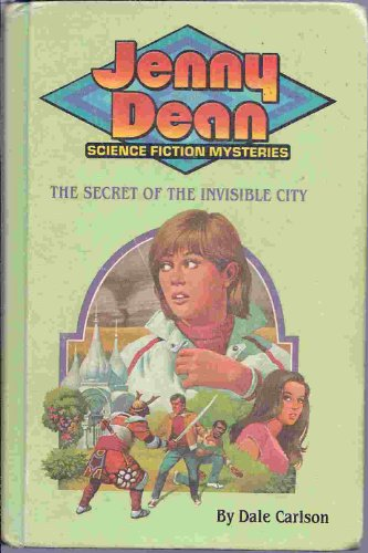 Secret Of the Invisible City (Carlson, Dale Bick. Jenny Dean Science Fiction Mystery Series, 4) (0448190044) by Carlson, Dale