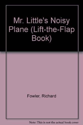 Mr Little Noisy Plane (Lift-the-Flap Book): Fowler, Richard