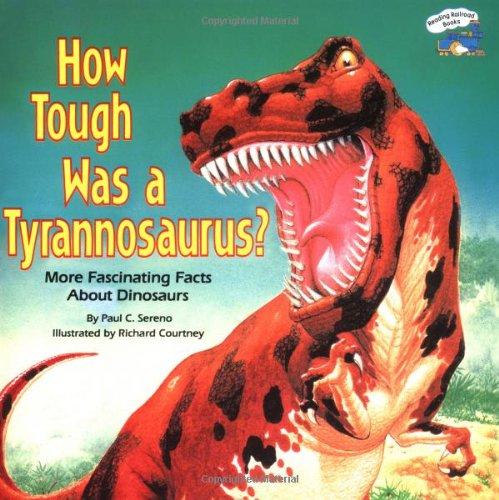 How Tough Was a Tyrannosaurus? (Reading Railroad): Sereno